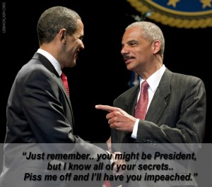 Why Obama Won't Fire Holder? Holder Knows Obama's Secrets