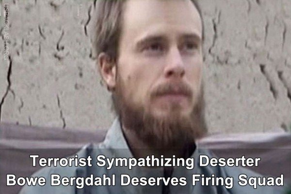 Obama Terrorist Swap Deserter Bergdahl Deserves to Face Firing Squad For Crimes