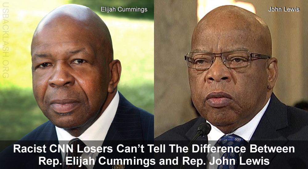 Racist CNN Losers Can't Tell Difference Between Elijah Cummings & Racist Loser John Lewis!