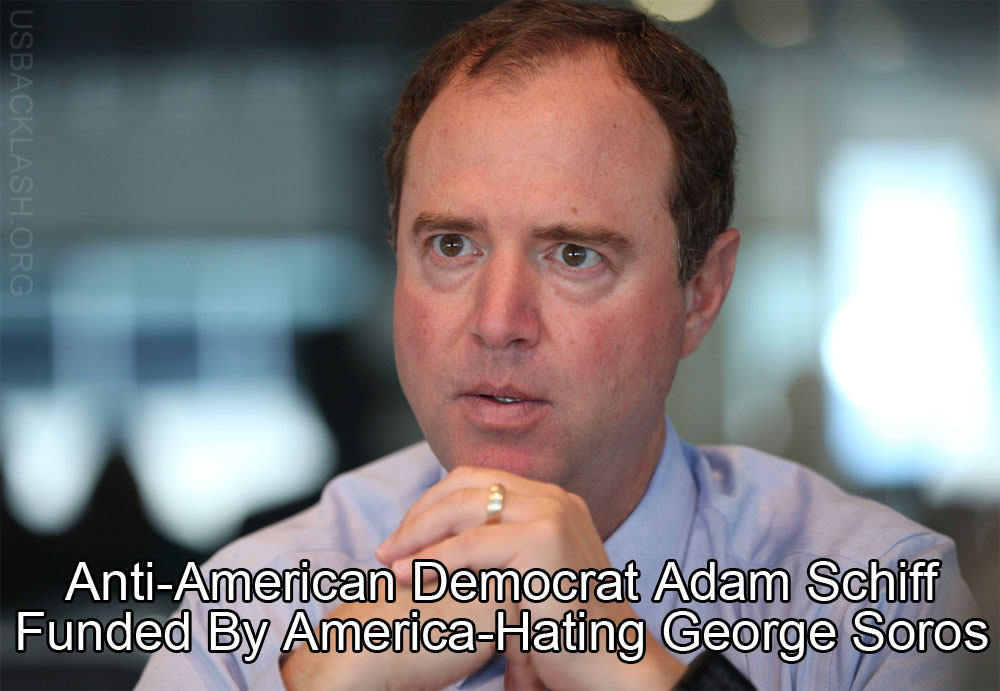 Piece of Shit Democrat Rep. Adam Schiff Congressional Campaign Funded By Anti-American Loser George Soros
