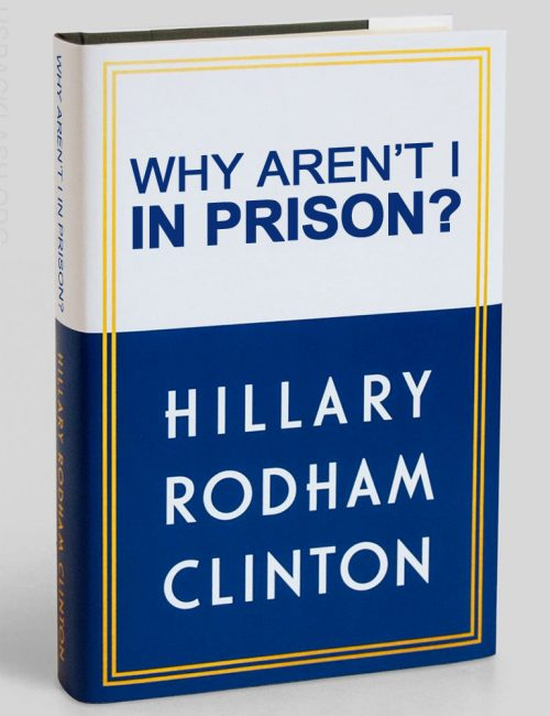 Hillary-Clinton-Book-Spoof-Why-Arent-I-In-Prison