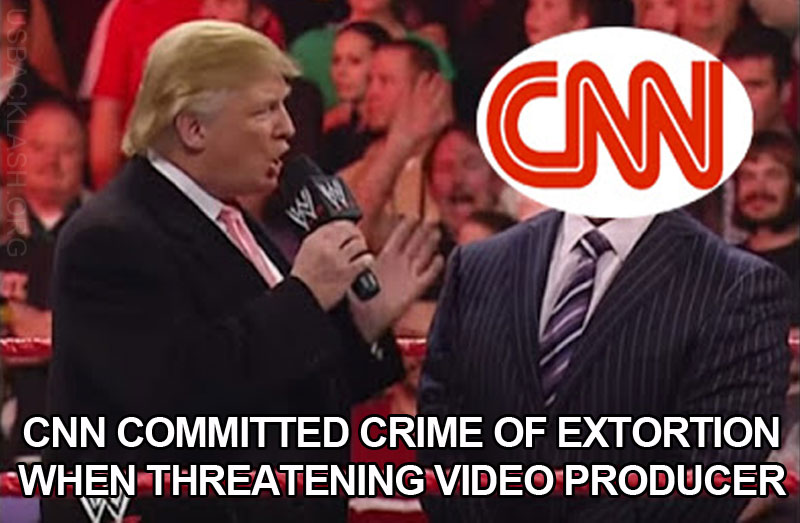 CNN Very Fake News Losers May Have Committed Crime of Extortion Against Trump/CNN Wrestling Video Producer