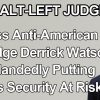 Congress Must Impeach Piece of Shit Alt-Left Anti-American Judge Derrick Watson