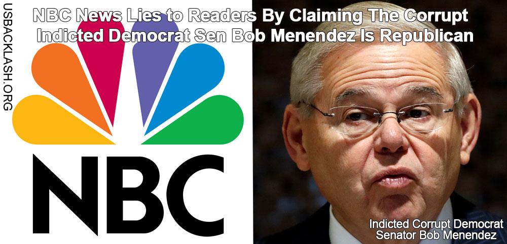 Fake News NBC Lies to Readers - Falsely Claims Indicted Corrupt Democrat Sen Bob Menendez Is Republican