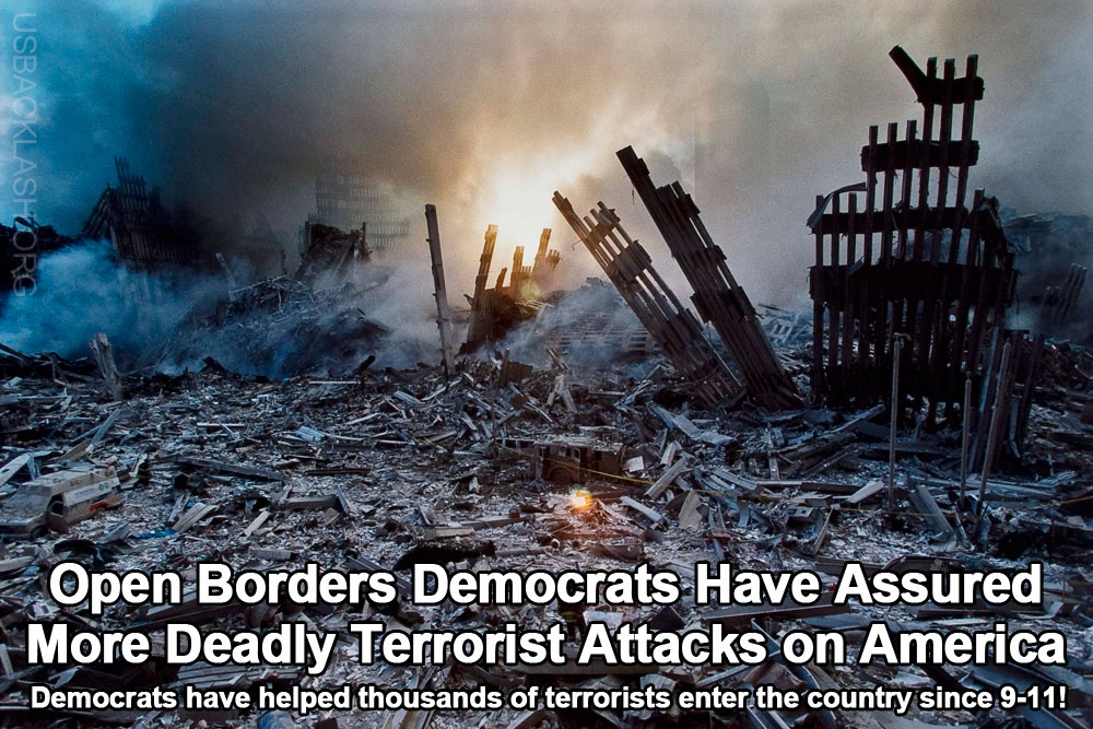 WE (CONSERVATIVES) WILL NEVER FORGET 9-11 BUT WEAK OPEN BORDERS DEMOCRATS HAVE ASSURED ANOTHER ATTACK