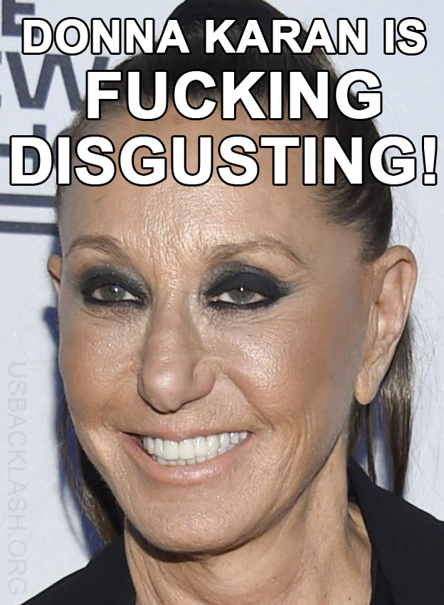 "Disgustingly Ugly ""Fashion Designer"" Donna Karan Blames Women For Being Sexually Harassed, Assaulted, Raped"