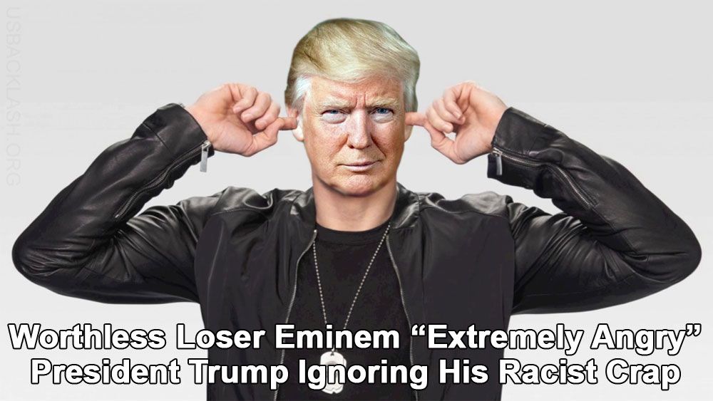 Inconsequential Racist Loser Eminem 'Extremely Angry' President Trump Ignores His Racist Drivel