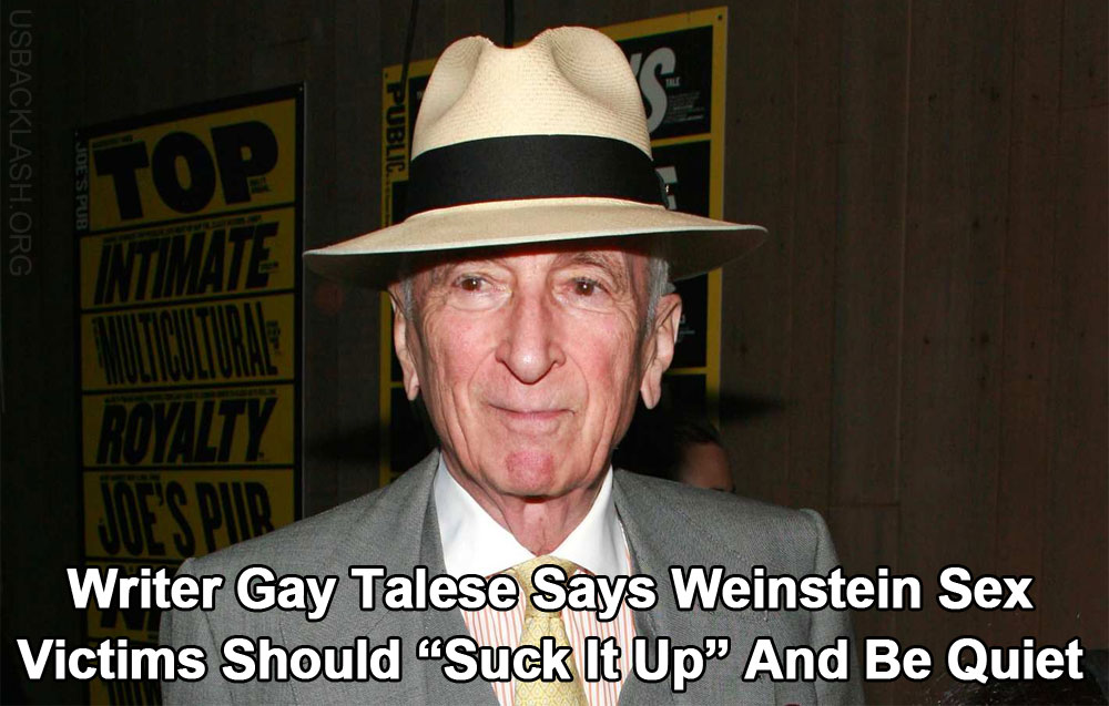 """Sick-In-The-Head Writer Gay Talese Says Weinstein Victims Should """"Suck It Up"""" And Live With Sexual Abuse"""