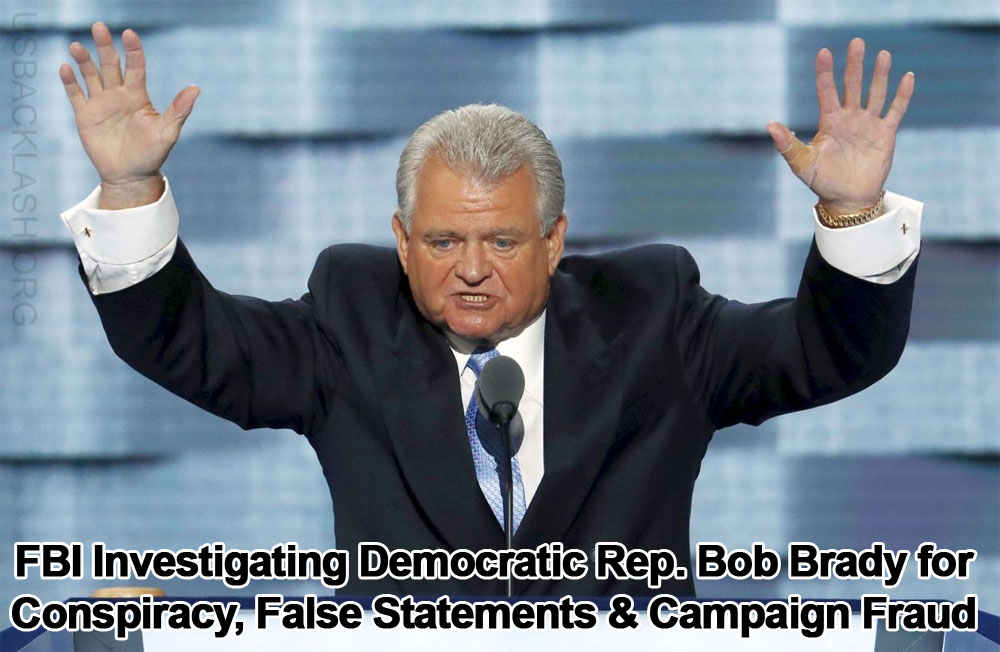 FBI Investigating Corrupt Democrat Bob Brady For Paying Opponent To Drop Out Of Race