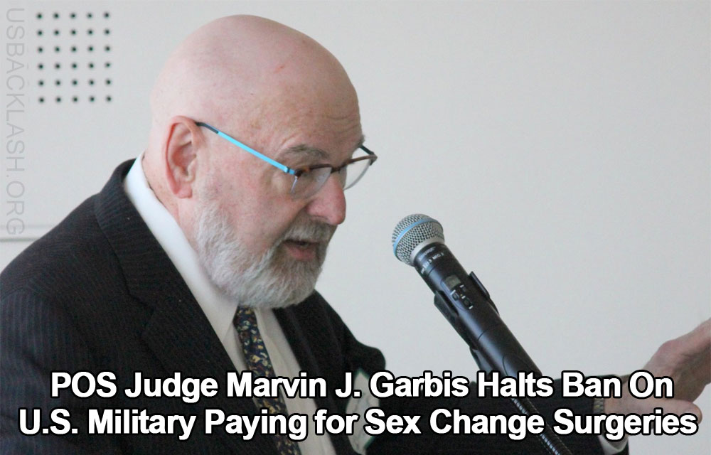 Loony 'Judge' Halts New Military Policy Preventing Government From Paying For Gender-Reassignment Surgery
