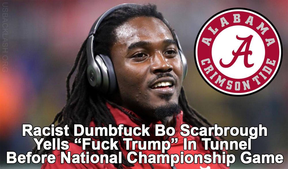 "Stupid & Racist Alabama Football Player Bo Scarbrough Yells ""Fuck Trump"" Before National Championship Football Game -  Denies"